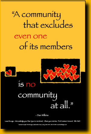 Poster says: A Community that excludes even one of its members is no community at all.