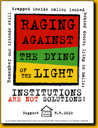 "Poster says: ""Rage against the dying of the light. Remember our friends still trapped behind walls, locked behing doors, lying in halls. Institutions are not solutions."""